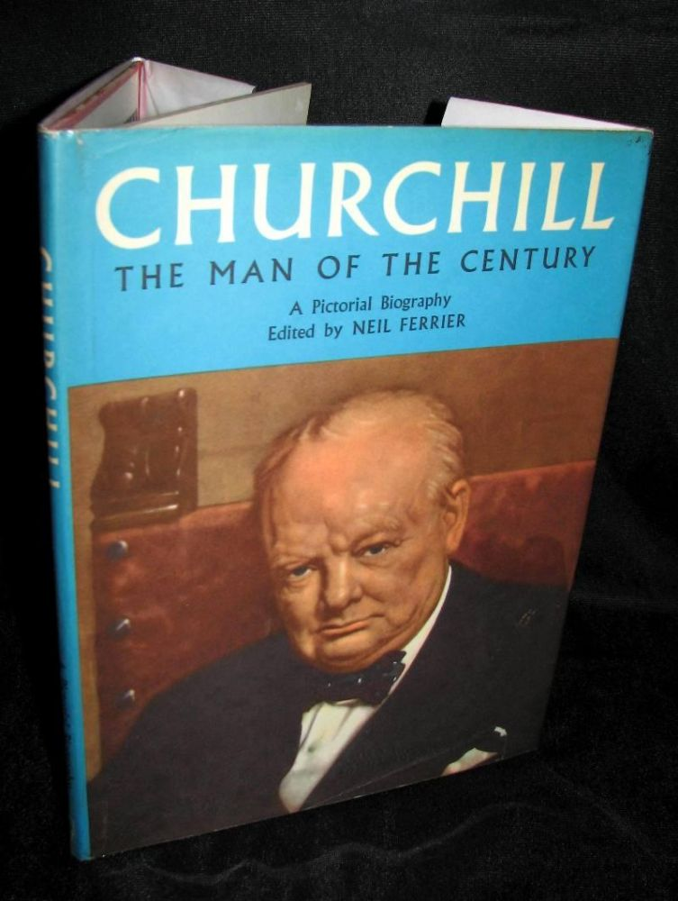 Churchill: The Man of the Century, A Pictorial Biography. Neil Ferrier.