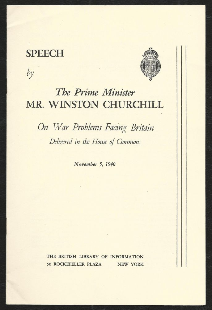 Speech by The Prime Minister Mr. Winston Churchill On War Problems Facing Britain Delivered in the House of Commons, November 5, 1940. Winston S. Churchill.