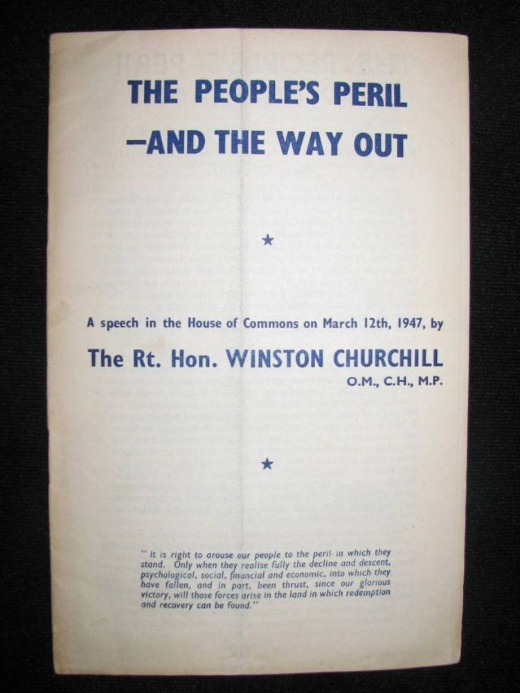 The People's Peril - and the Way Out, a speech in the House of Commons on March 12th, 1947. Winston S. Churchill.