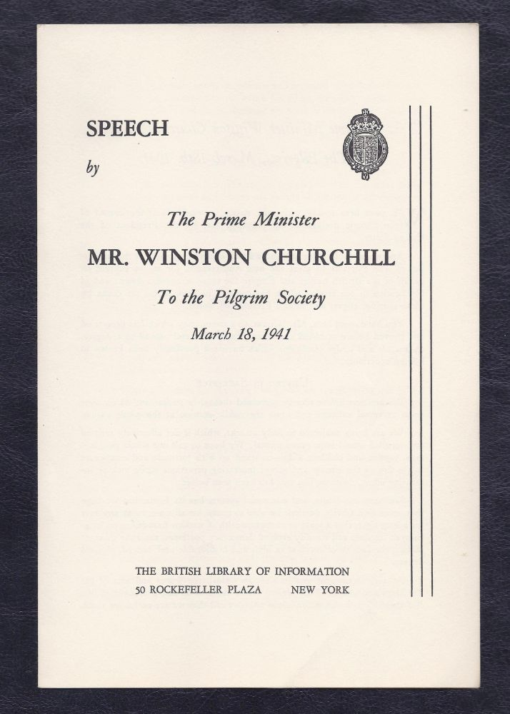 Speech by the Prime Minister Mr. Winston Churchill to the Pilgrim Society, March 18, 1941. Winston S. Churchill.