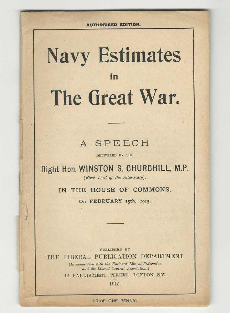 Navy Estimates in The Great War, A Speech Delivered by the Right Hon. Winston S. Churchill, M.P. in the House of Commons on February 15th, 1915. Winston S. Churchill.