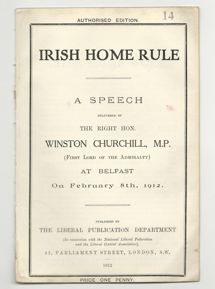 Irish Home Rule, A Speech Delivered By The Right Hon. Winston Churchill, M.P. (First Lord of the Admiralty) At Belfast On February 8th, 1912. Winston S. Churchill.