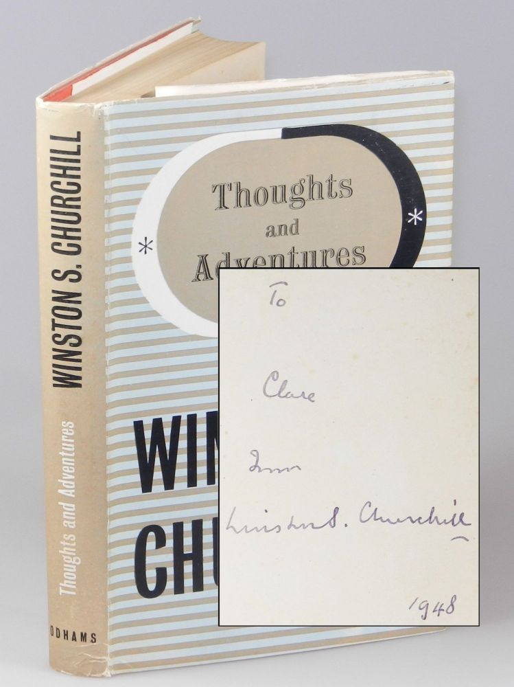Thoughts and Adventures, inscribed by Churchill to Clare Boothe Luce in 1948. Winston S. Churchill.