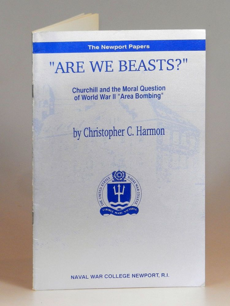 """Are We Beasts?"": Churchill on the Moral Question f World War II ""Area Bombing"" Christopher Harmon."