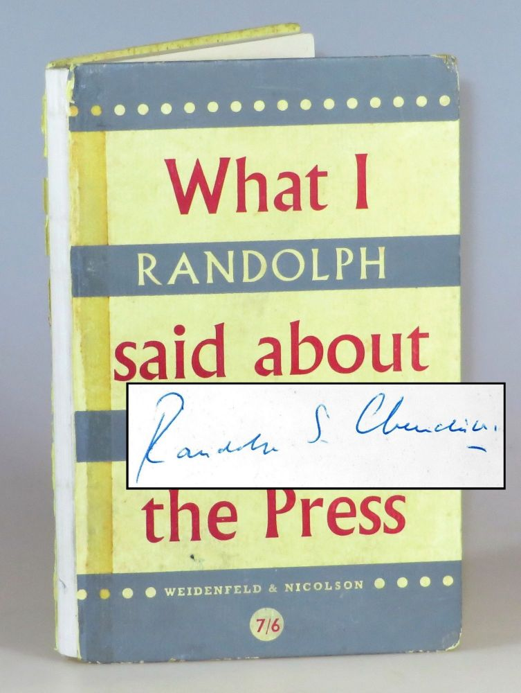 What I Said About the Press, signed by Randolph S. Churchill. Randolph S. Churchill.