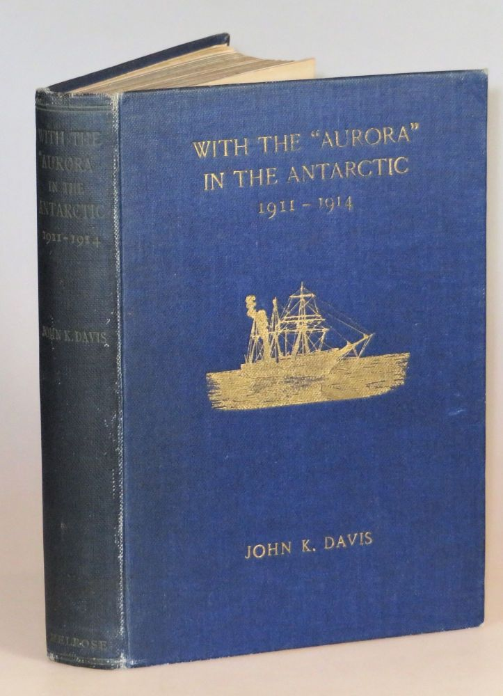 "With the ""Aurora"" in the Antarctic 1911-1914. John K. Davis."