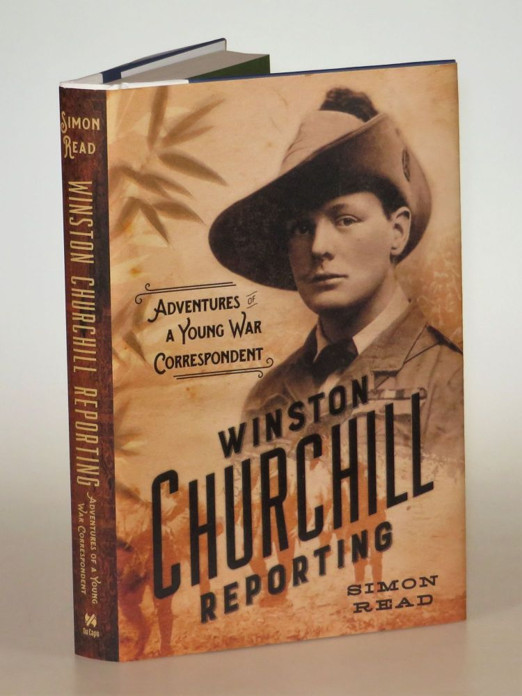 Winston Churchill Reporting: Adventures of a Young War Correspondent. Simon Read.