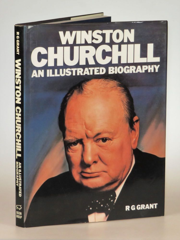 Winston Churchill An Illustrated Biography. R. G. Grant.