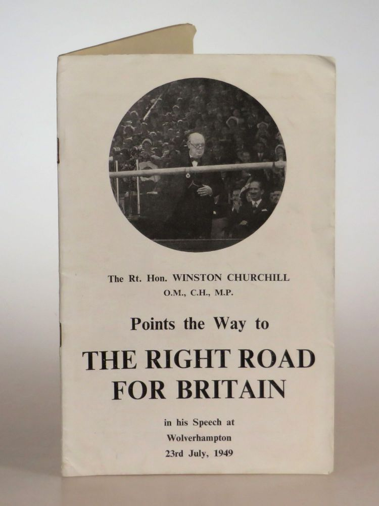 The Right Road for Britain, Winston Churchill's speech at Wolverhampton of 23rd July 1949. Winston S. Churchill.
