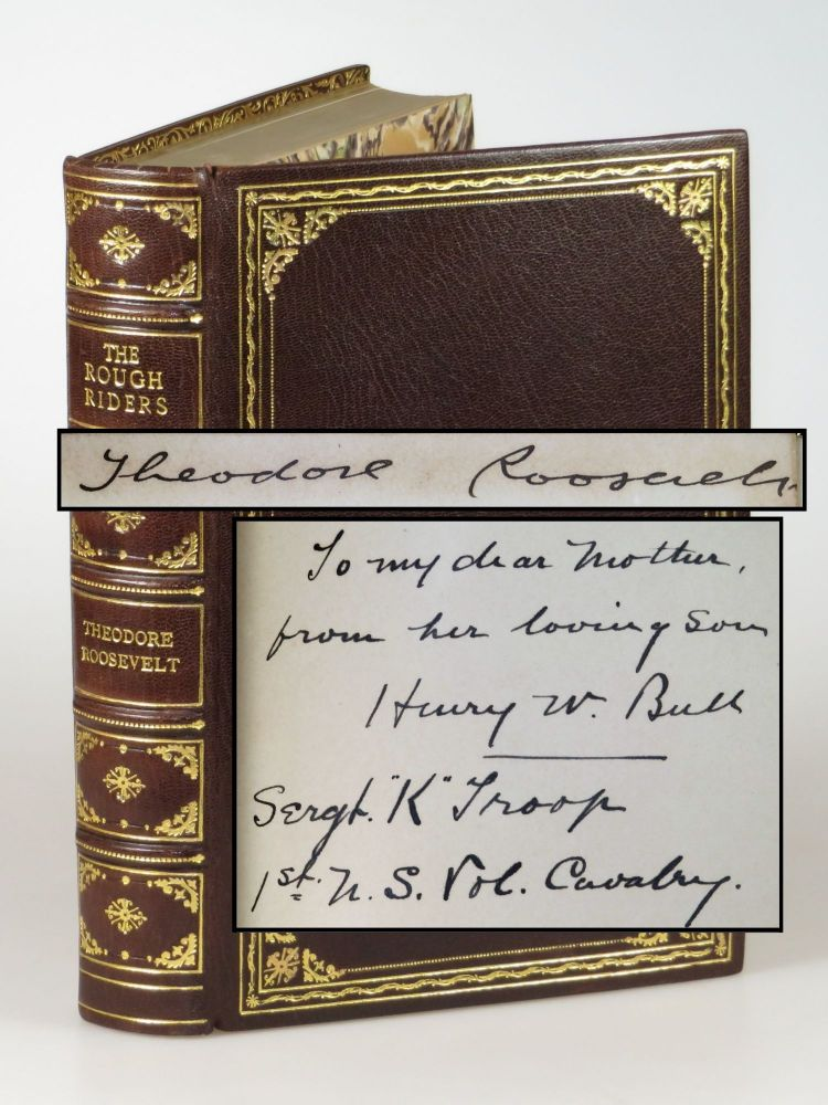 The Rough Riders, signed by Theodore Roosevelt, inscribed by one of his Rough Riders to the soldier's mother, and finely bound by Zaehnsdorf for Asprey of London. Theodore Roosevelt.