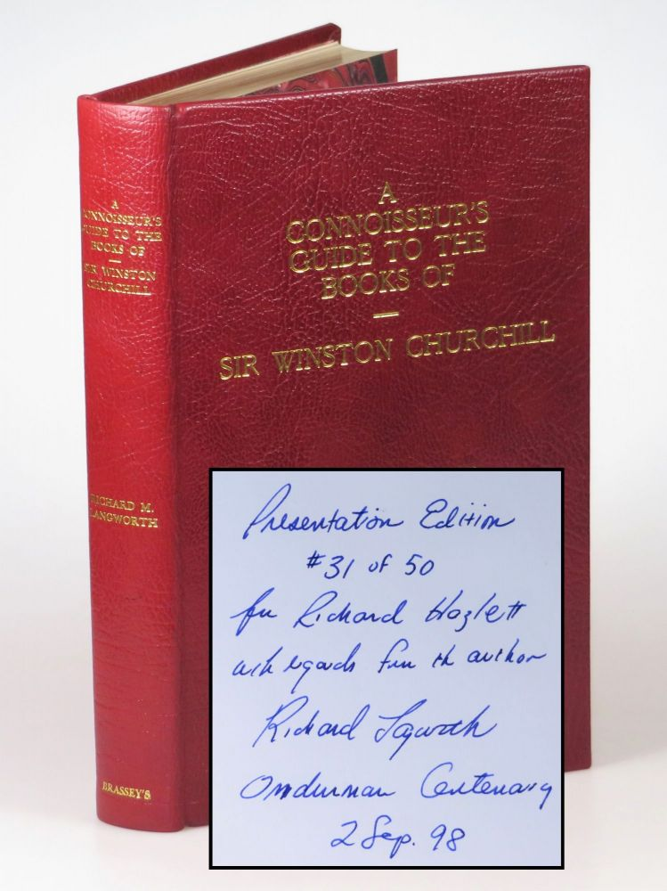 A Connoisseur's Guide to the Books of Sir Winston Churchill, the limited, numbered, and finely bound issue of the first edition, copy #31 inscribed and dated by the author on the Omdurman Centenary, 2 September 1998. Richard Langworth.