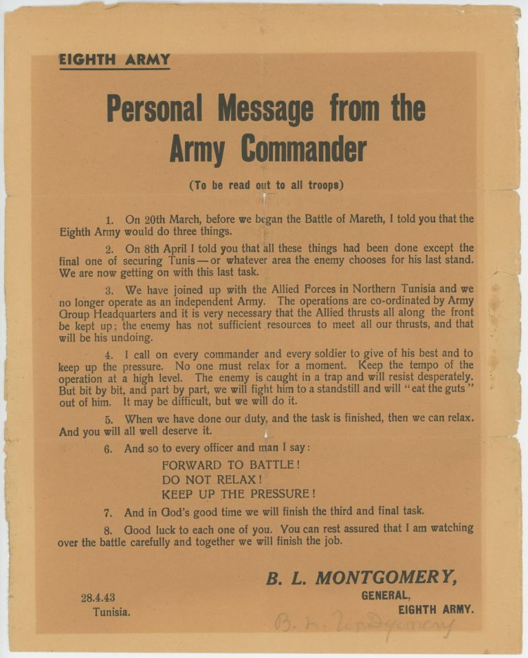 "Personal Message from the Army Commander (to be read out to all troops), issued on 28 April 1943 in Tunisia during the final Second World War push to expel Axis forces from North Africa and signed by General Montgomery before he became ""Montgomery of Alamein"" General Bernard Law Montgomery, Eighth Army."