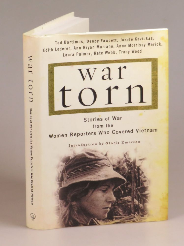 War Torn: Stories of War from the Women Reporters Who Covered Vietnam - An author's copy signed by every other contributor. Denby Fawcett Tad Bartimus, Tracy Wood, Kate Webb, Laura Palmer, Anne Morrissy Merick, Ann Bryan Mariano, Edith Lederer, Jurate Kazickas, Gloria Emerson.