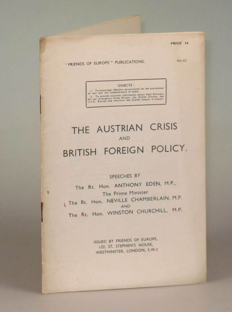 The Austrian Crisis and British Foreign Policy. M. P. The Rt. Hon. Anthony Eden, M. P., The Prime Minister The Rt. Hon. Neville Chamberlain, M. P. The Rt. Hon. Winston Churchill.