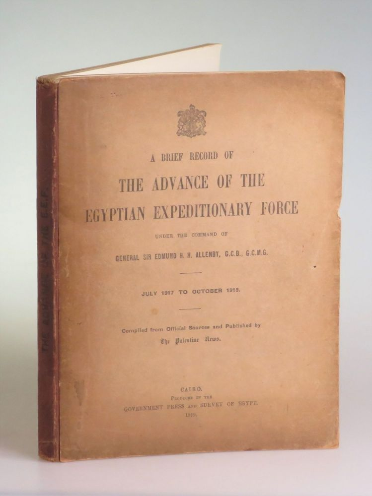 A Brief Record of the Advance of the Egyptian Expeditionary Force Under the Command of General Sir Edmund H. H. Allenby. with Harry Pirie-Gordon, unattributed contributors including T. E. Lawrence.