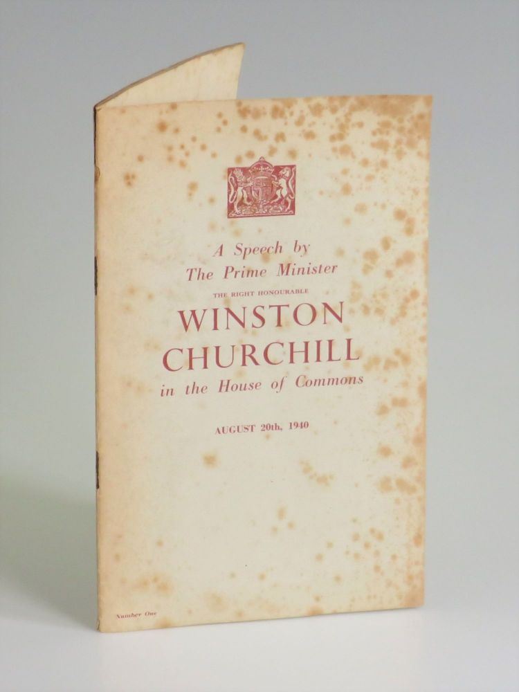 A Speech by The Prime Minister The Right Honourable Winston Churchill in the House of Commons August 20th, 1940. Winston S. Churchill.