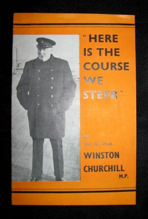 Here is the Course We Steer. Winston S. Churchill