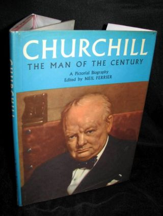 Churchill: The Man of the Century, A Pictorial Biography. Neil Ferrier