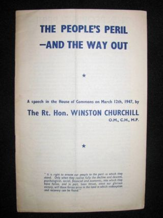The People's Peril - and the Way Out, a speech in the House of Commons on March 12th, 1947....