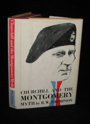 Churchill and the Montgomery Myth. R. W. Thompson