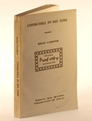 Churchill in His Time: A Study in a Reputation, 1939-1945, publisher's Uncorrected Proof Copy. Brian Gardner.