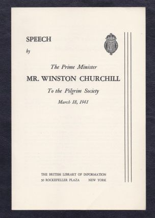 Speech by the Prime Minister Mr. Winston Churchill to the Pilgrim Society, March 18, 1941....