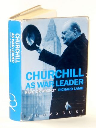 Churchill as War Leader: Right or Wrong? Richard Lamb