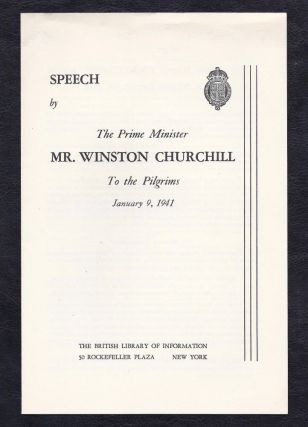 Speech by the Prime Minister Mr. Winston Churchill to the Pilgrims, January 9, 1941. Winston S. Churchill.