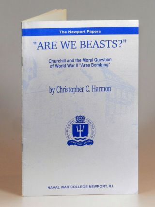 """Are We Beasts?"": Churchill on the Moral Question of World War II ""Area Bombing"" Christopher Harmon"