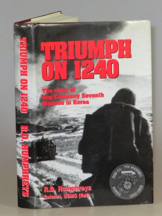 Triumph on 1240: The Story of Dog Company Seventh Marines in Korea