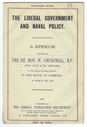 The Liberal Government and Naval Policy, A Speech Delivered by The Rt. Hon. W. Churchill, M.P....
