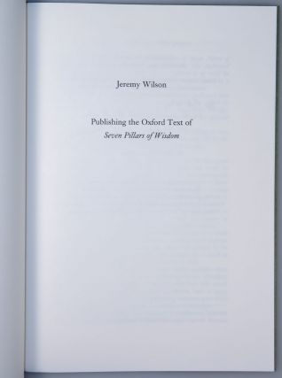 Seven Pillars of Wisdom: a triumph, the complete 1922 'Oxford' text, first and limited one-volume edition, copy #123 of 180 copies issued thus in quarter Nigerian goatskin, accompanied by an inscribed, limited, out-of-series edition of Publishing the Oxford Text of Seven Pillars of Wisdom by Jeremy Wilson