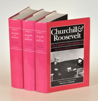 Churchill and Roosevelt, The Complete Correspondence. Winston S. Churchill, Warren F. Kimball