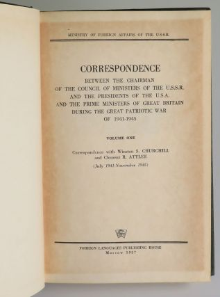 Correspondence Between the Chairman of the Council of Ministers of the U.S.S.R. and the Presidents of the U.S.A. and the Prime Ministers of Great Britain During The Great Patriotic War of 1941-1945